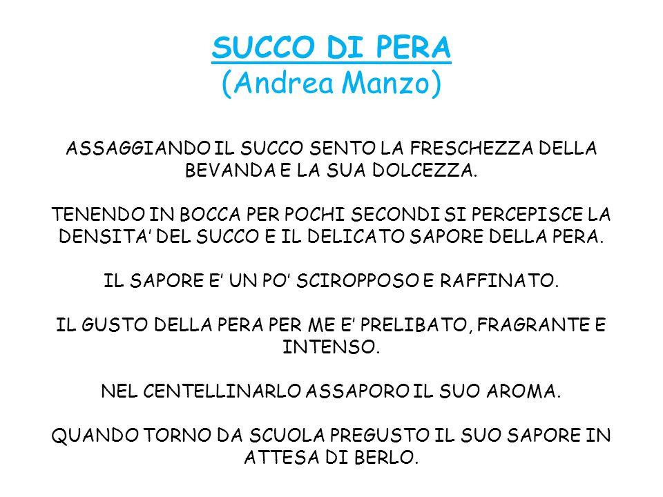 SUCCO DI PERA (Andrea Manzo) ASSAGGIANDO IL SUCCO SENTO LA FRESCHEZZA DELLA BEVANDA E LA SUA DOLCEZZA.
