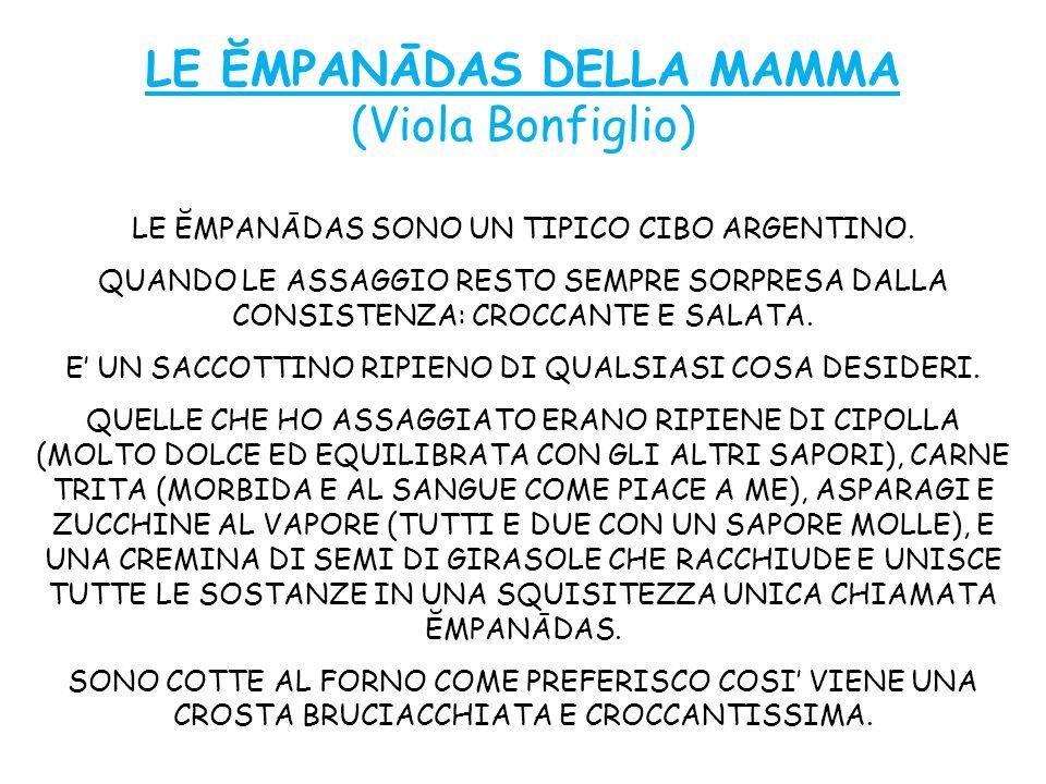 LE ĔMPANĀDAS DELLA MAMMA (Viola Bonfiglio) LE ĔMPANĀDAS SONO UN TIPICO CIBO ARGENTINO.