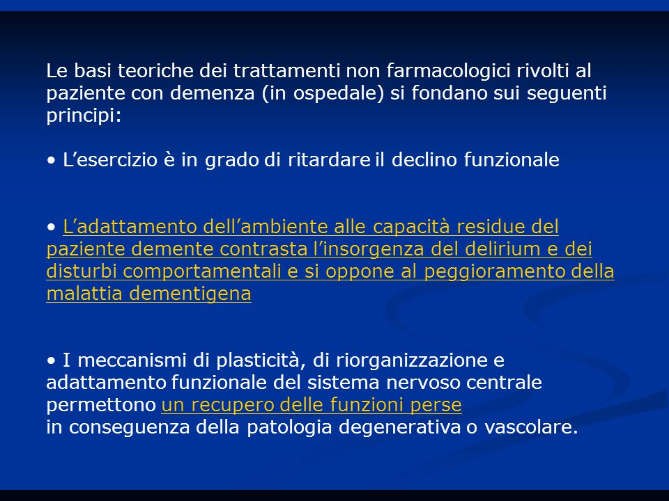 Le basi teoriche dei trattamenti non farmacologici rivolti al paziente con demenza (in ospedale) si fondano sui seguenti principi: