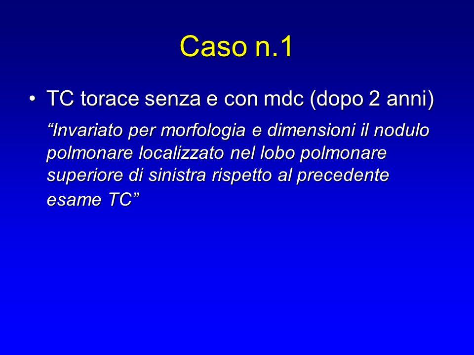 Caso n.1 TC torace senza e con mdc (dopo 2 anni)