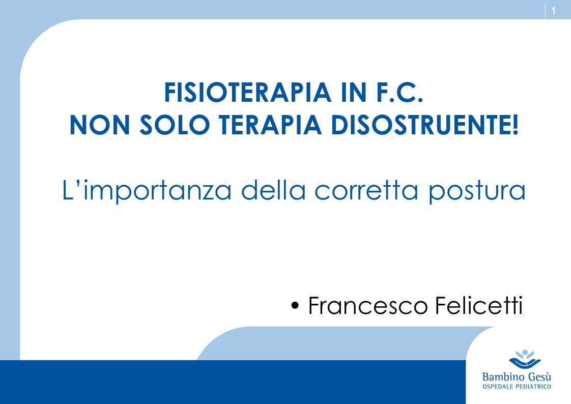 FISIOTERAPIA IN F.C. NON SOLO TERAPIA DISOSTRUENTE!