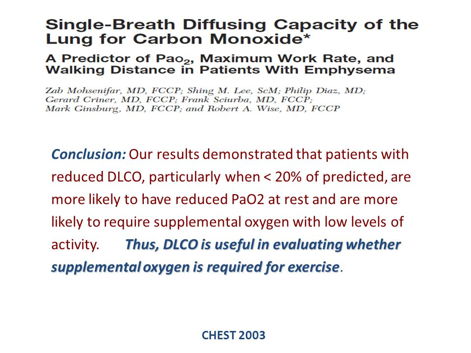 Conclusion: Our results demonstrated that patients with reduced DLCO, particularly when < 20% of predicted, are more likely to have reduced PaO2 at rest and are more likely to require supplemental oxygen with low levels of activity. Thus, DLCO is useful in evaluating whether supplemental oxygen is required for exercise.