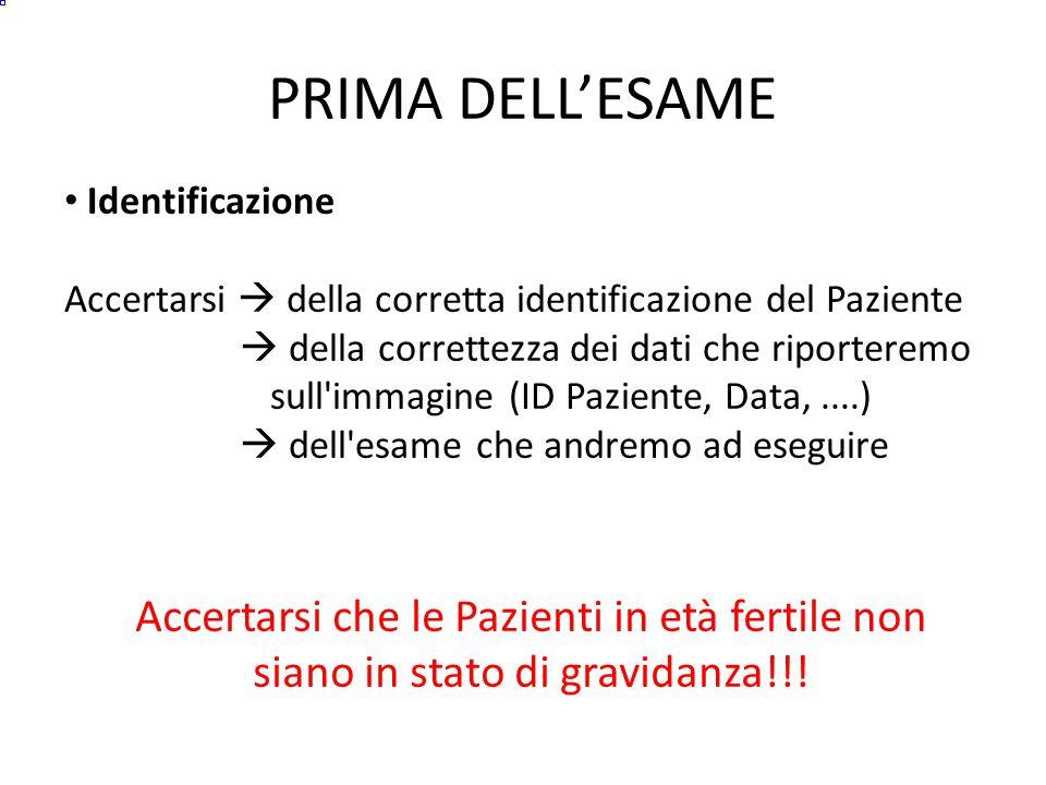 PRIMA DELL'ESAME Identificazione. Accertarsi  della corretta identificazione del Paziente.