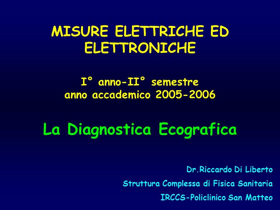 MISURE ELETTRICHE ED ELETTRONICHE I° anno-II° semestre anno accademico 2005-2006 La Diagnostica Ecografica