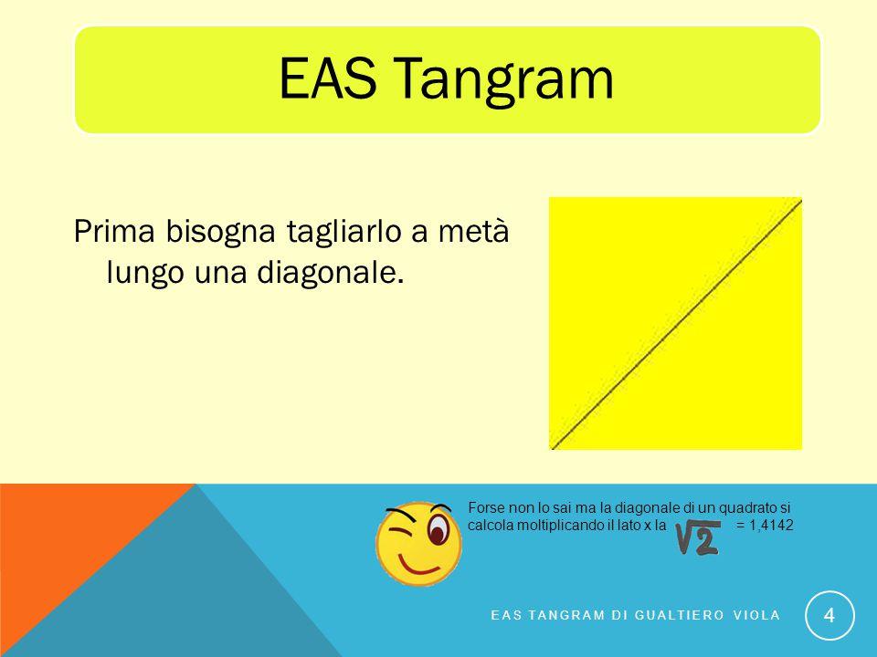 EAS Tangram Prima bisogna tagliarlo a metà lungo una diagonale.