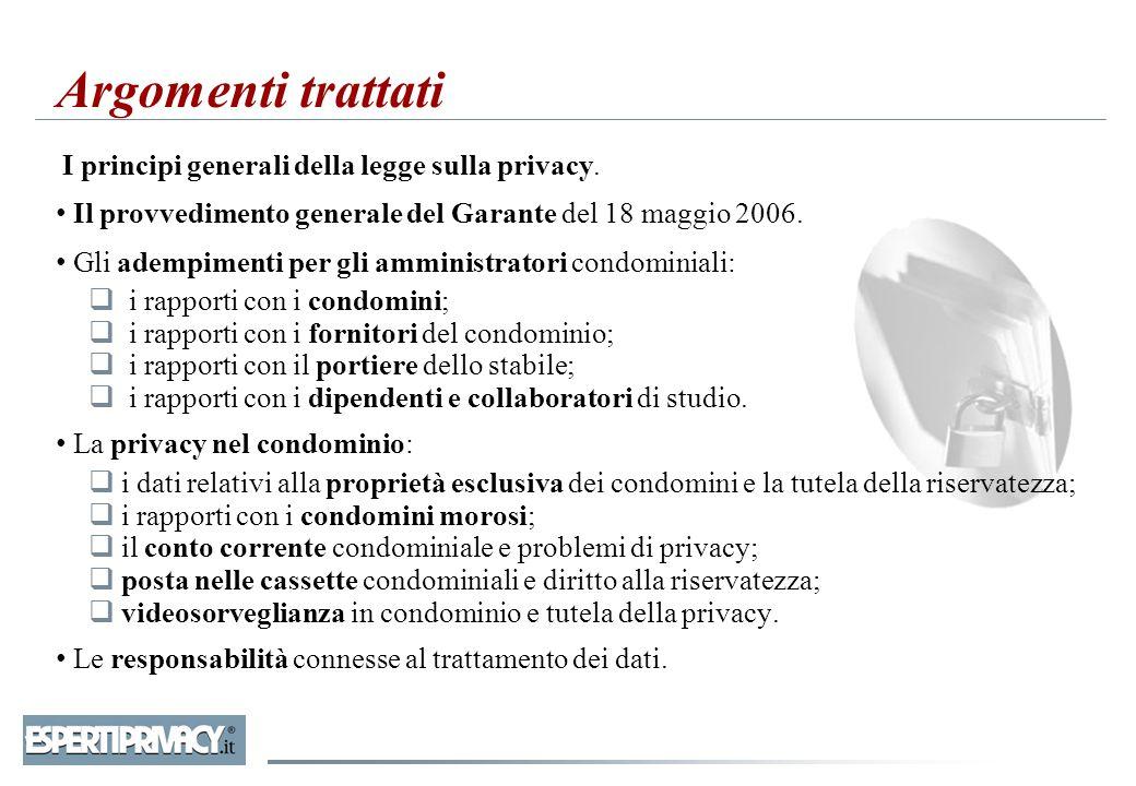 Argomenti trattati I principi generali della legge sulla privacy. Il provvedimento generale del Garante del 18 maggio 2006.
