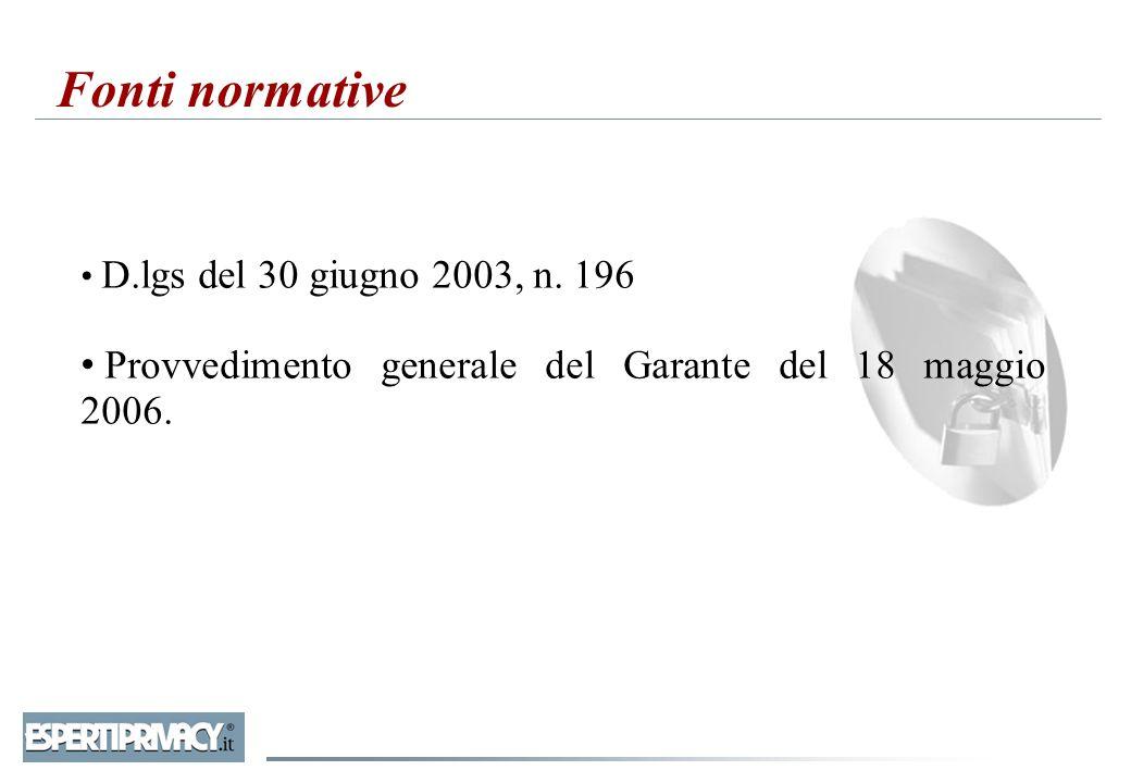 Fonti normative Provvedimento generale del Garante del 18 maggio 2006.