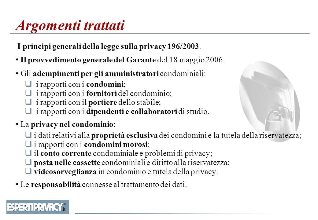 Argomenti trattati I principi generali della legge sulla privacy 196/2003. Il provvedimento generale del Garante del 18 maggio 2006.