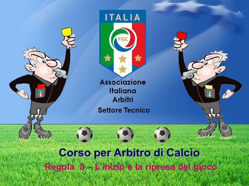 Corso per Arbitro di Calcio Regola 8 – L'inizio e la ripresa del gioco