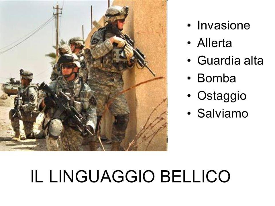 IL LINGUAGGIO BELLICO Invasione Allerta Guardia alta Bomba Ostaggio