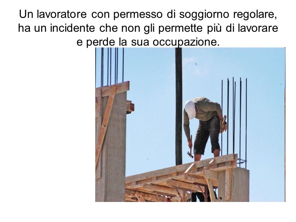 Un lavoratore con permesso di soggiorno regolare, ha un incidente che non gli permette più di lavorare e perde la sua occupazione.