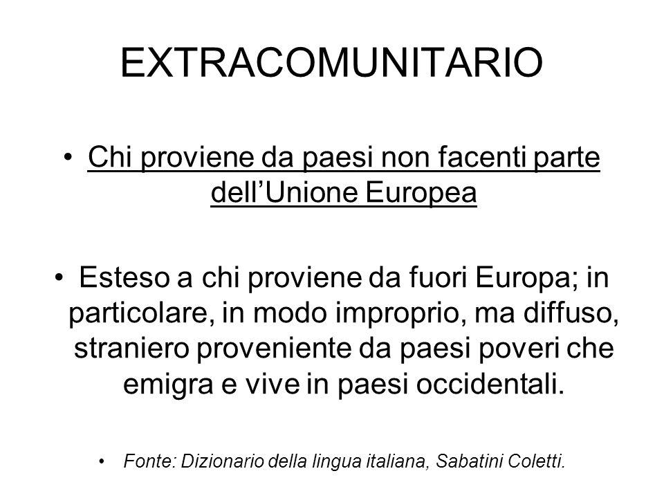 EXTRACOMUNITARIO Chi proviene da paesi non facenti parte dell'Unione Europea.