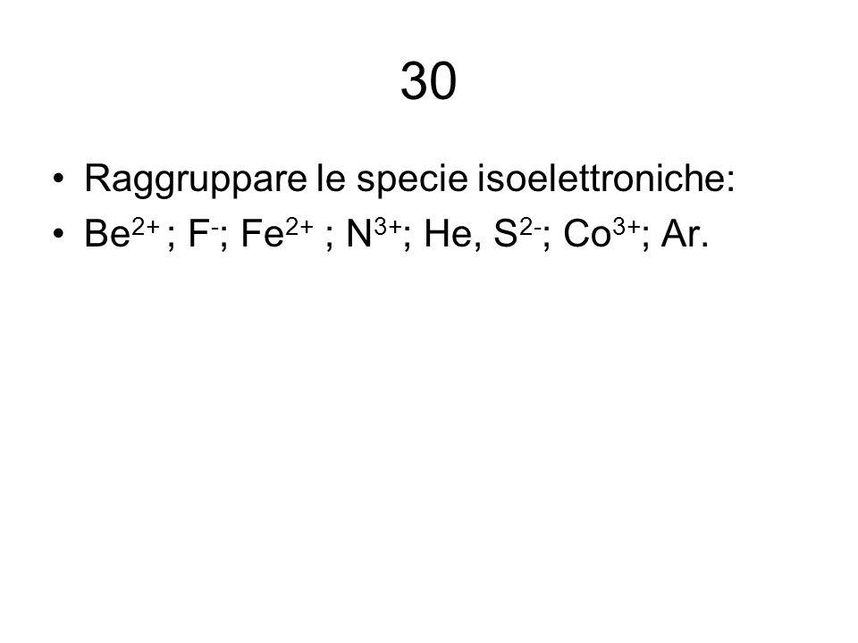 30 Raggruppare le specie isoelettroniche: