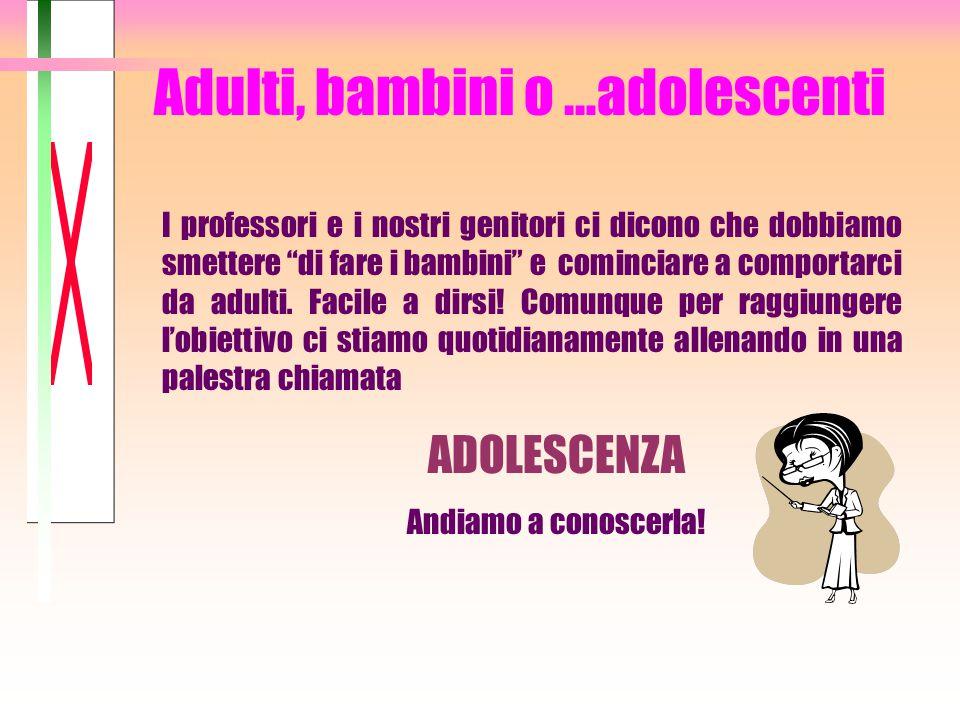 Adulti, bambini o …adolescenti