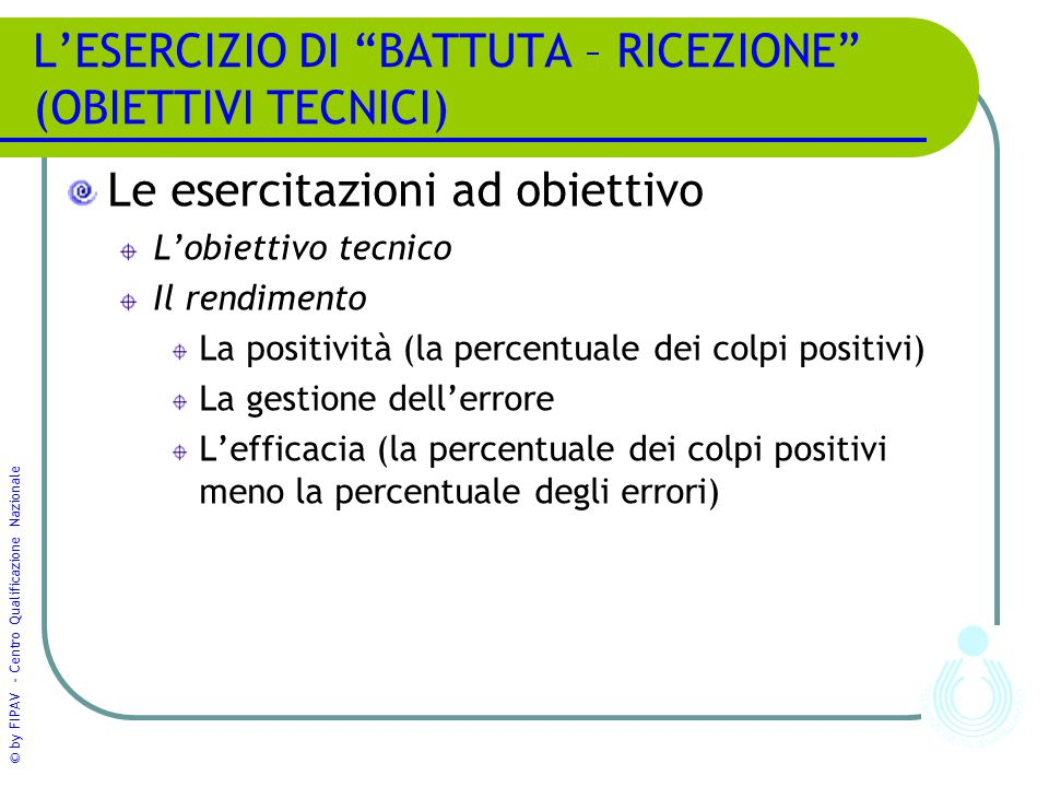 L'ESERCIZIO DI BATTUTA – RICEZIONE (OBIETTIVI TECNICI)