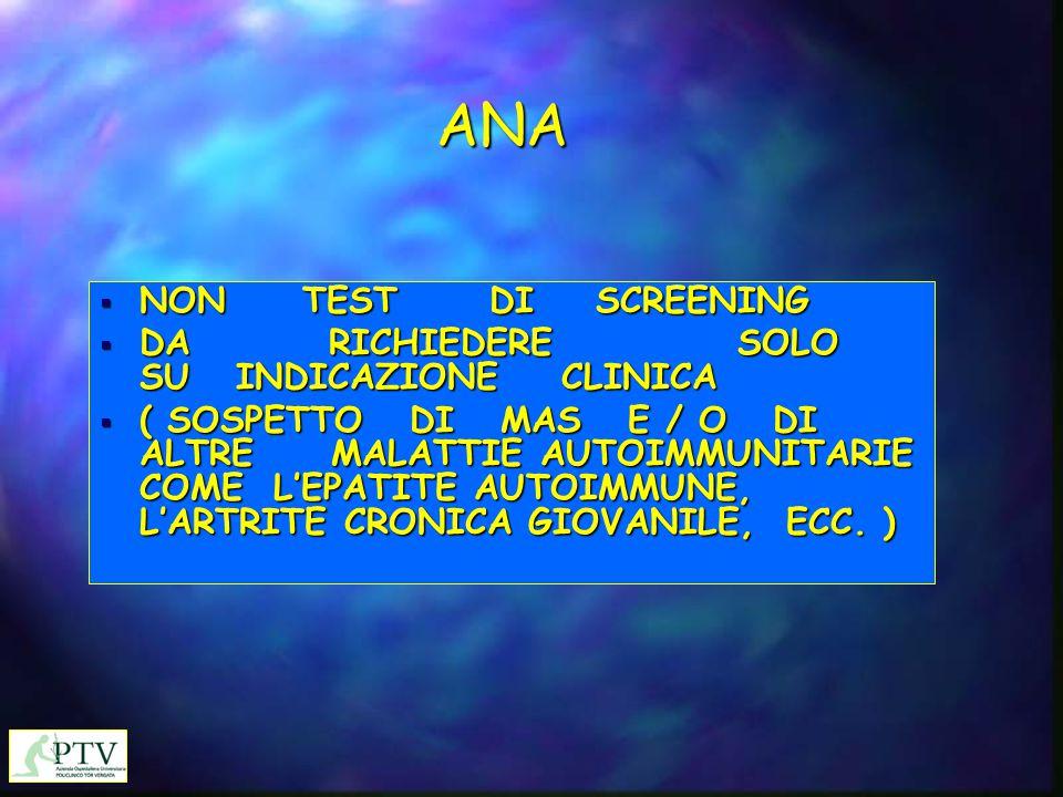 ANA NON TEST DI SCREENING DA RICHIEDERE SOLO SU INDICAZIONE CLINICA