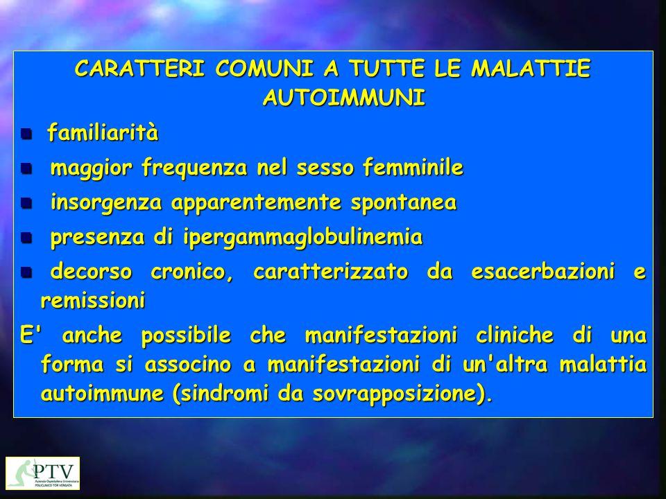 CARATTERI COMUNI A TUTTE LE MALATTIE AUTOIMMUNI
