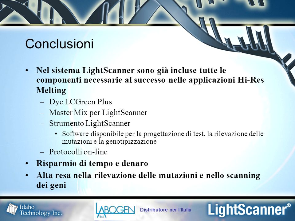 Conclusioni Nel sistema LightScanner sono già incluse tutte le componenti necessarie al successo nelle applicazioni Hi-Res Melting.