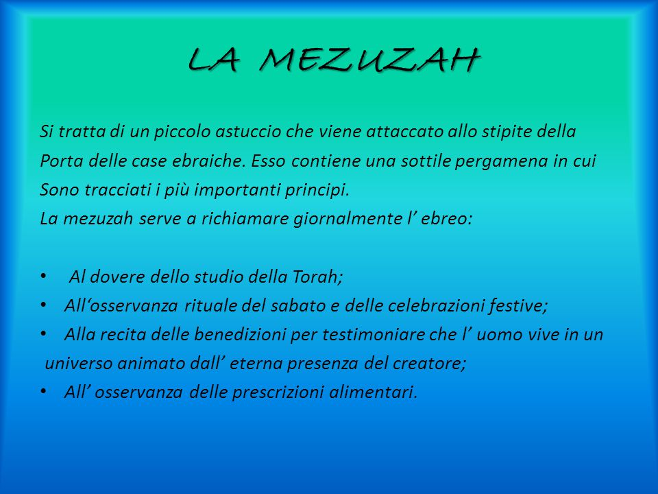 LA MEZUZAH Si tratta di un piccolo astuccio che viene attaccato allo stipite della.