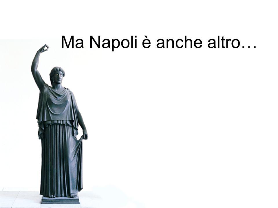 Ma Napoli è anche altro…