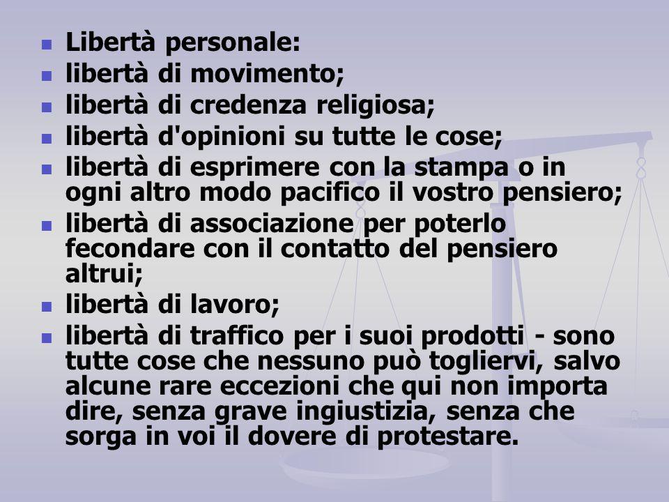 Libertà personale: libertà di movimento; libertà di credenza religiosa; libertà d opinioni su tutte le cose;