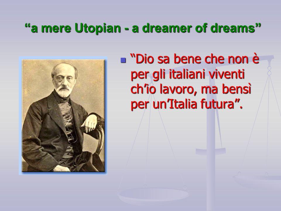 a mere Utopian - a dreamer of dreams