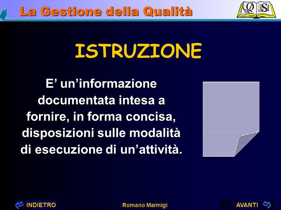ISTRUZIONE E' un'informazione documentata intesa a fornire, in forma concisa, disposizioni sulle modalità di esecuzione di un'attività.
