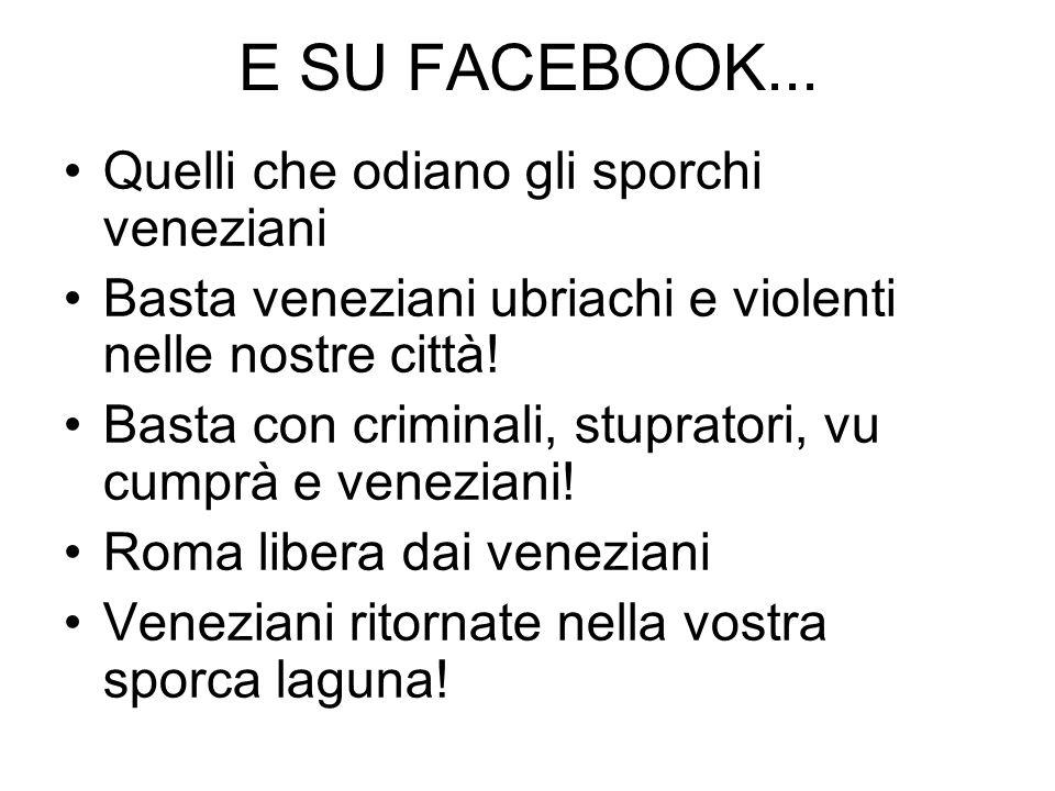 E SU FACEBOOK... Quelli che odiano gli sporchi veneziani