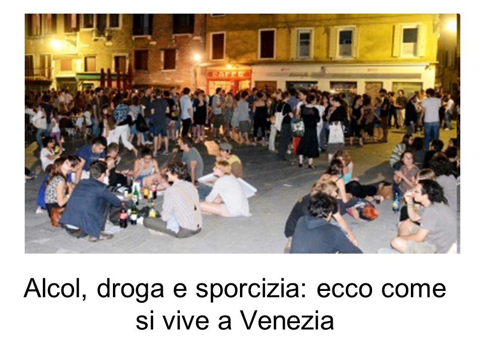 Alcol, droga e sporcizia: ecco come si vive a Venezia