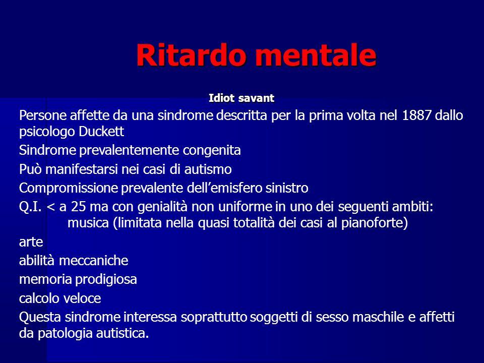 Ritardo mentale Idiot savant. Persone affette da una sindrome descritta per la prima volta nel 1887 dallo psicologo Duckett.