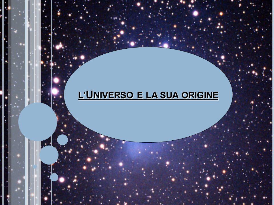 L'UNIVERSO E LA SUA ORIGINE