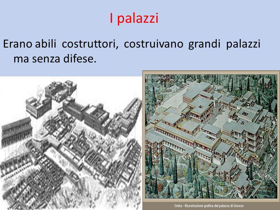 I palazzi Erano abili costruttori, costruivano grandi palazzi ma senza difese.
