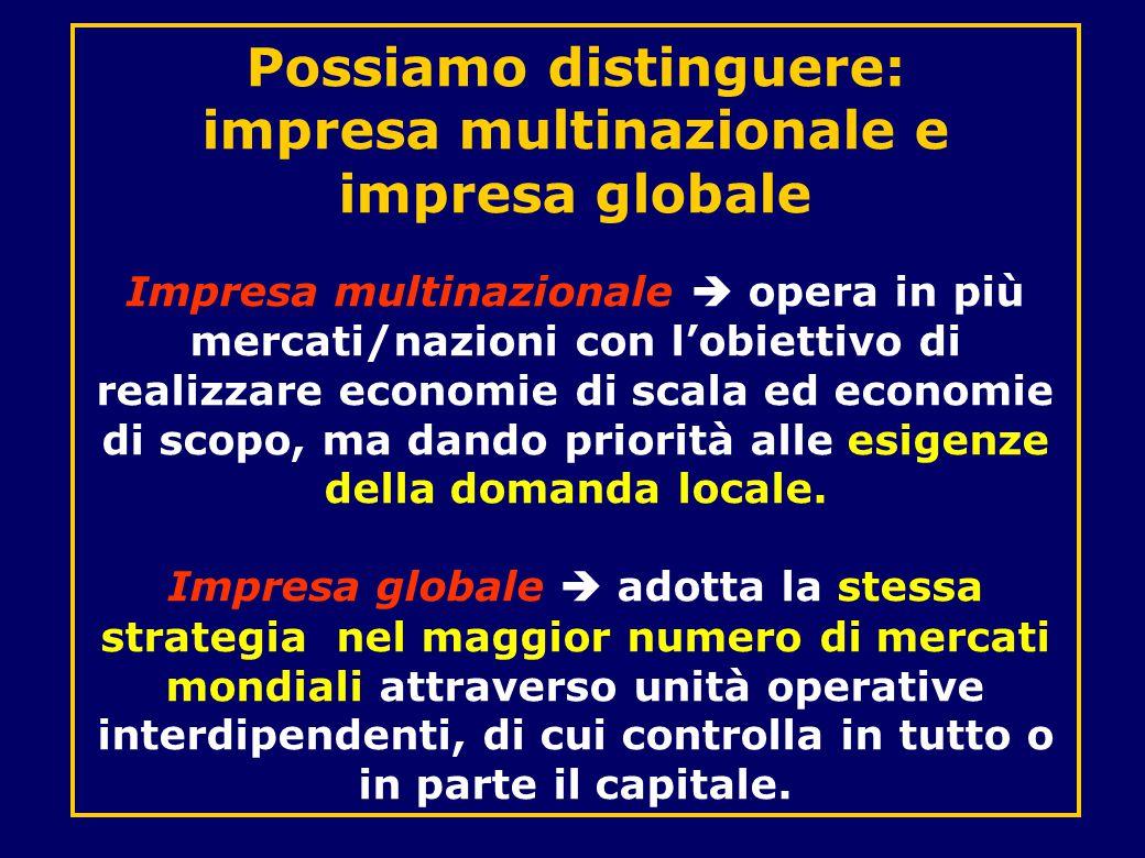 Possiamo distinguere: impresa multinazionale e impresa globale