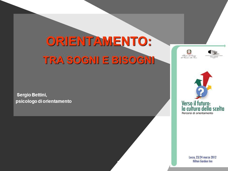 ORIENTAMENTO: TRA SOGNI E BISOGNI Sergio Bettini,