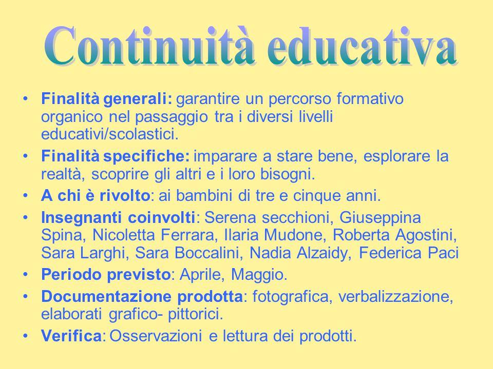 Continuità educativa Finalità generali: garantire un percorso formativo organico nel passaggio tra i diversi livelli educativi/scolastici.