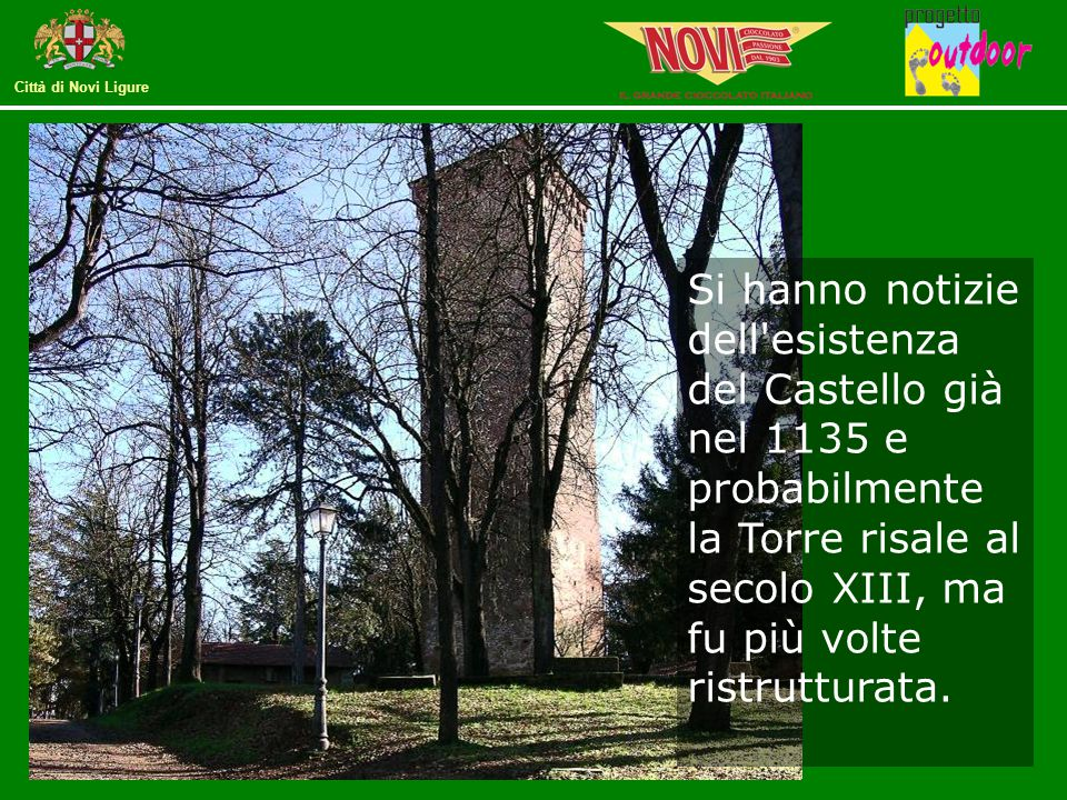 Si hanno notizie dell esistenza del Castello già nel 1135 e probabilmente la Torre risale al secolo XIII, ma fu più volte ristrutturata.