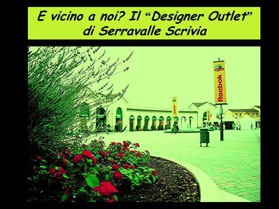 E vicino a noi Il Designer Outlet di Serravalle Scrivia