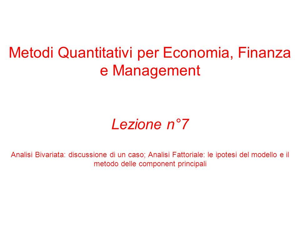 Metodi Quantitativi per Economia, Finanza e Management Lezione n°7 Analisi Bivariata: discussione di un caso; Analisi Fattoriale: le ipotesi del modello e il metodo delle component principali