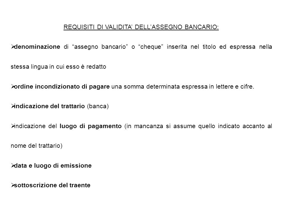 REQUISITI DI VALIDITA' DELL'ASSEGNO BANCARIO: