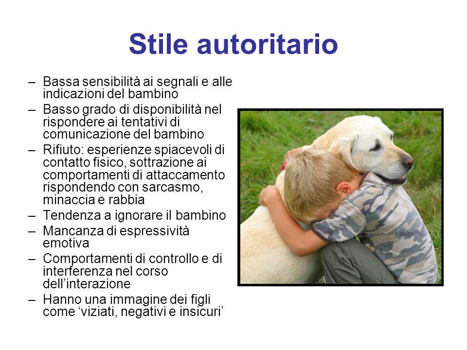 Stile autoritario Bassa sensibilità ai segnali e alle indicazioni del bambino.