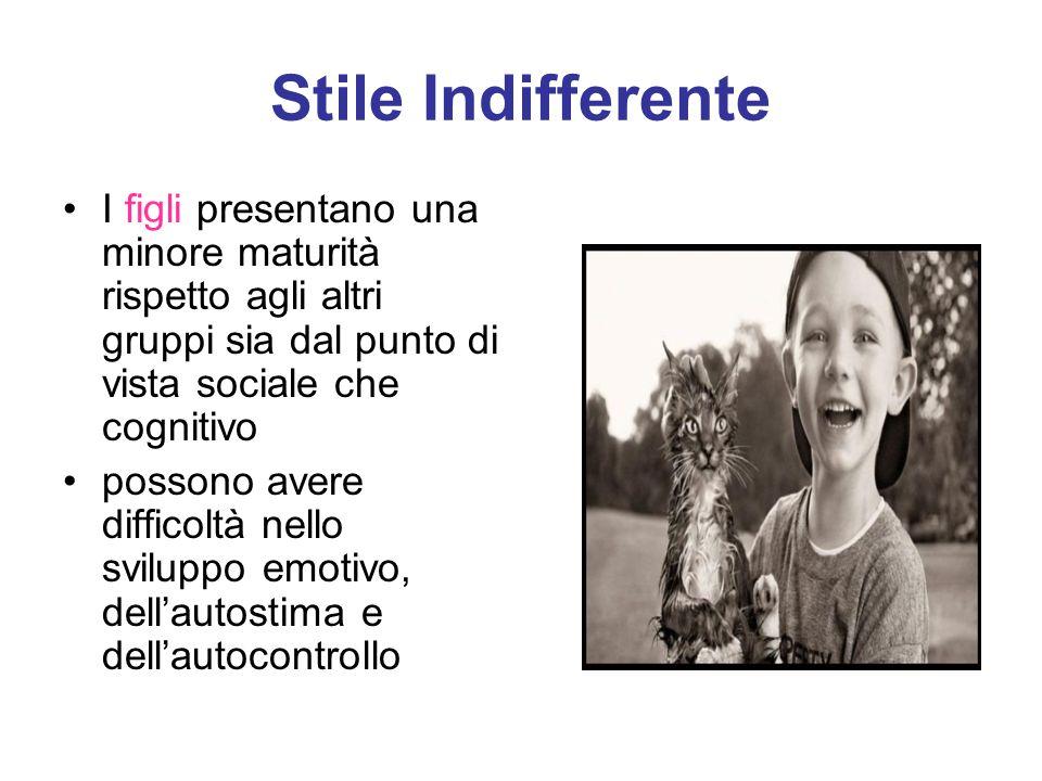 Stile Indifferente I figli presentano una minore maturità rispetto agli altri gruppi sia dal punto di vista sociale che cognitivo.