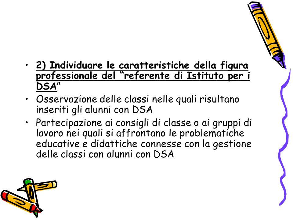 2) Individuare le caratteristiche della figura professionale del referente di Istituto per i DSA