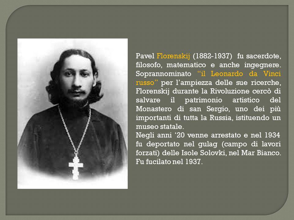 Pavel Florenskij (1882-1937) fu sacerdote, filosofo, matematico e anche ingegnere. Soprannominato il Leonardo da Vinci russo per l'ampiezza delle sue ricerche, Florenskij durante la Rivoluzione cercò di salvare il patrimonio artistico del Monastero di san Sergio, uno dei più importanti di tutta la Russia, istituendo un museo statale.