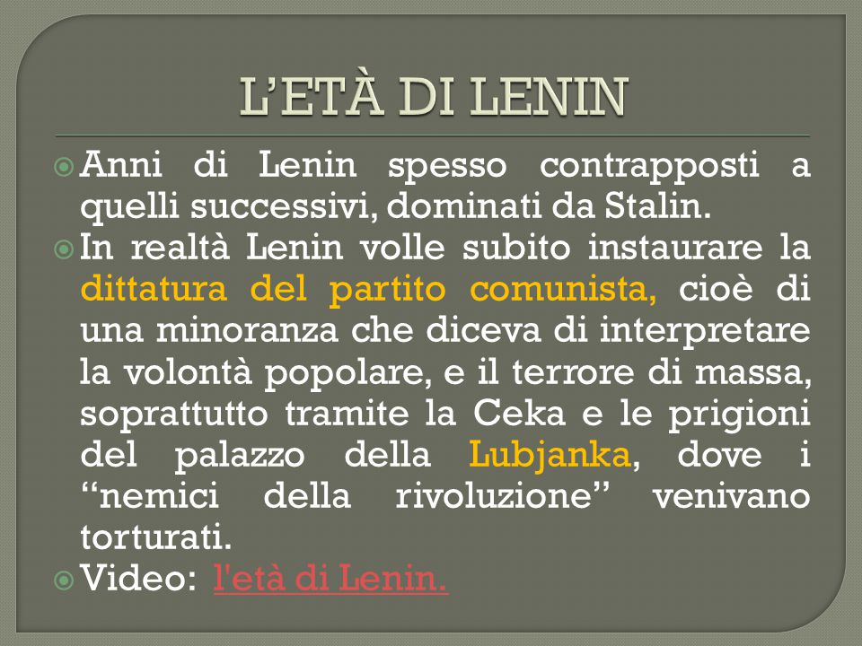 L'ETÀ DI LENIN Anni di Lenin spesso contrapposti a quelli successivi, dominati da Stalin.