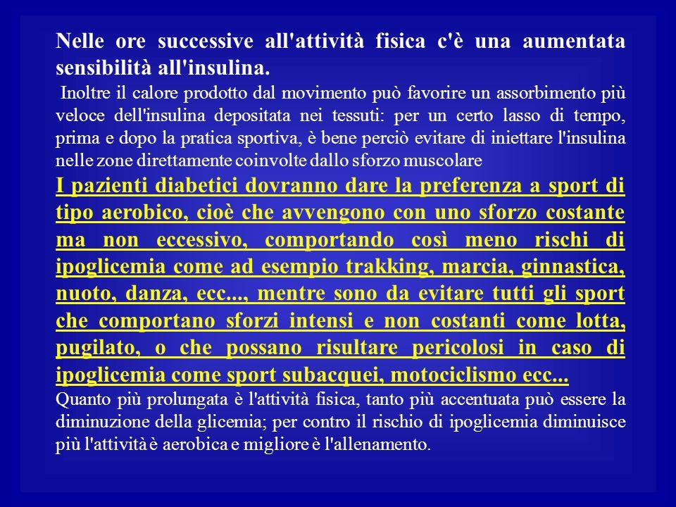 Nelle ore successive all attività fisica c è una aumentata sensibilità all insulina.