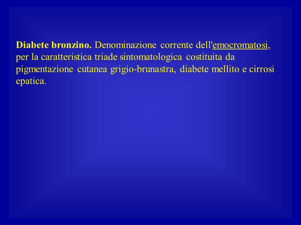 Diabete bronzino. Denominazione corrente dell emocromatosi, per la caratteristica triade sintomatologica costituita da pigmentazione cutanea grigio-brunastra, diabete mellito e cirrosi epatica.