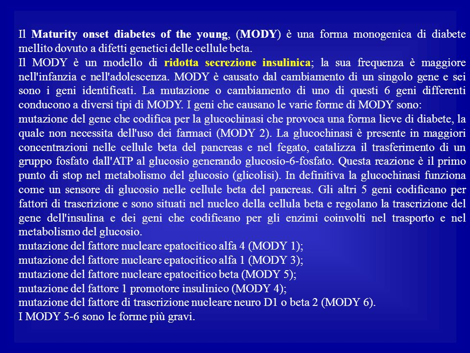Il Maturity onset diabetes of the young, (MODY) è una forma monogenica di diabete mellito dovuto a difetti genetici delle cellule beta.