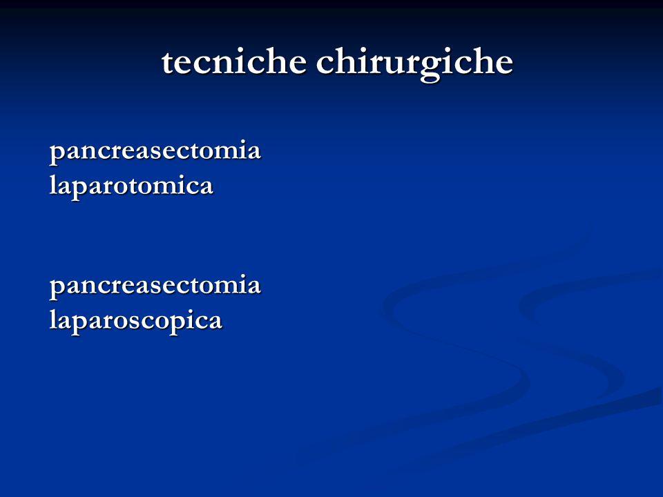 tecniche chirurgiche pancreasectomia laparotomica laparoscopica