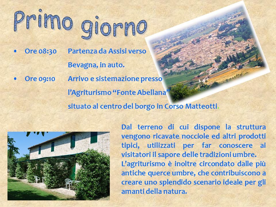 Primo giorno Ore 08:30 Partenza da Assisi verso Bevagna, in auto.