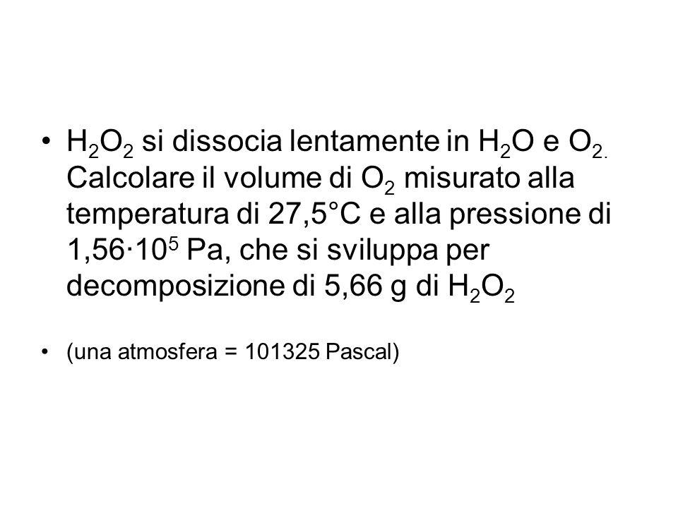 H2O2 si dissocia lentamente in H2O e O2